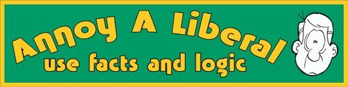 Annoy A Liberal, Use Facts And Logic; Bumper Sticker
