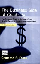 Free The Business Side of Creativity: The Complete Guide to Running a Small Graphics Design or Communicat Ebooks & PDF Download