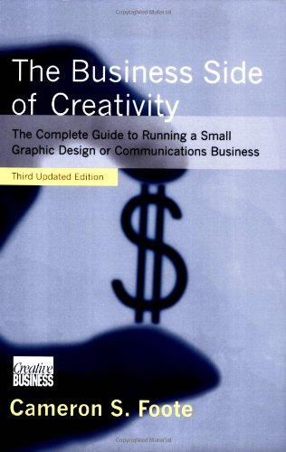 The Business Side of Creativity: The Complete Guide to Running a Small Graphics Design or Communications Business (Third Updated Edition) (Side Business compare prices)