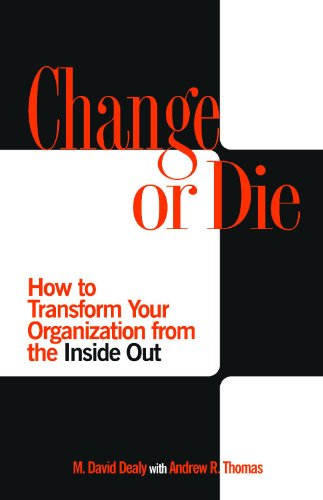 Change or Die: How to Transform Your Organization from...