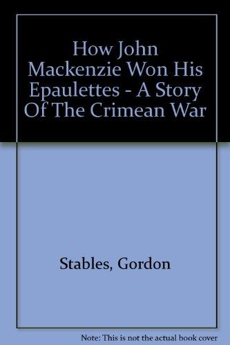 How Jack Mackenzie won his epaulettes: A story of the Crimean War PDF