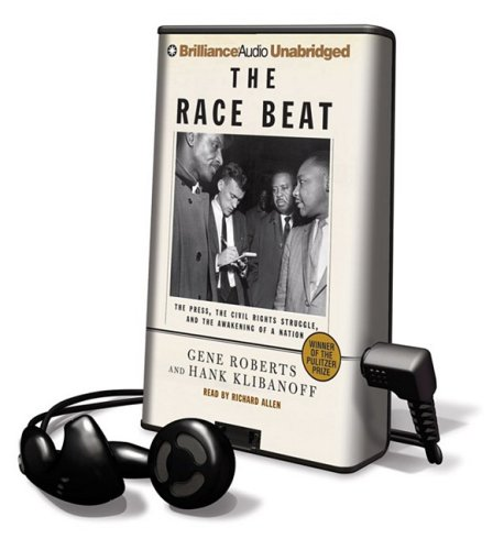 The Race Beat: The Press, The Civil Rights Struggle, And The Awakening Of A Nation [With Earbuds] (Playaway Adult Nonfiction)