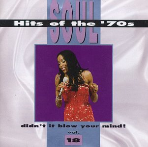 Soul Hits Of The '70s: Didn't It Blow Your Mind! Vol. 18