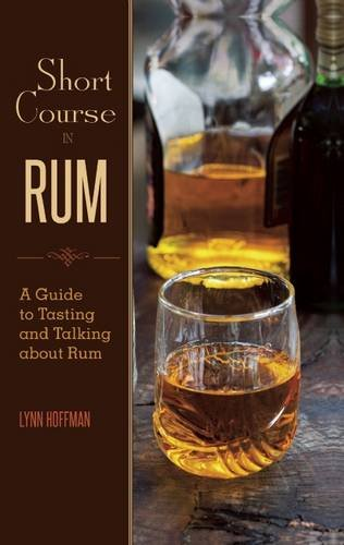 Short Course in Rum: A Guide to Tasting and Talking about Rum