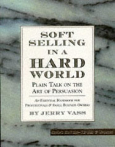 Image for Soft Selling in a Hard World : Plain Talk on the Art of Persuasion