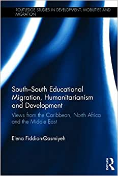 South-South Educational Migration, Humanitarianism And Development: Views From The Caribbean, North Africa And The Middle East (Routledge Studies In Development, Mobilities And Migration)