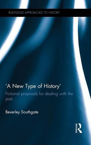 'A New Type of History': Fictional Proposals for dealing with the Past (Routledge Approaches to History)