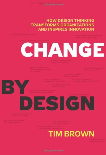 Change by Design: How Design Thinking Transforms...
