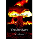 The Survivors: Book One (Life After War 1) ~ Angela White
