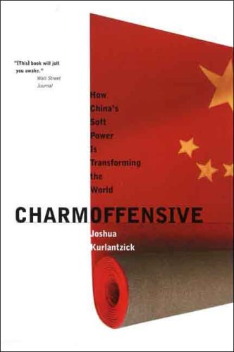 Charm Offensive: How China's Soft Power Is Transforming the World (A New Republic Book)