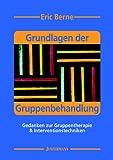 Grundlagen der Gruppenbehandlung: Gedanken zur Gruppentherapie & Interventionstechniken - Eric Berne