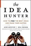 img - for The Idea Hunter : How to Find the Best Ideas and Make Them Happen (Hardcover)--by Andy Boynton [2011 Edition] book / textbook / text book