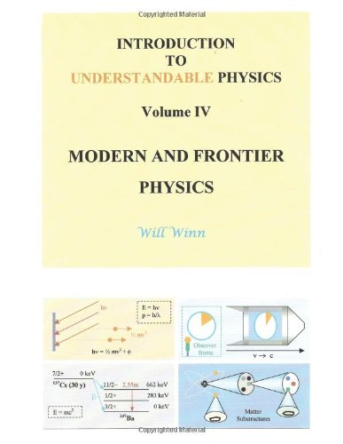 Introduction To Understandable Physics: Volume Iv - Modern And Frontier Physics