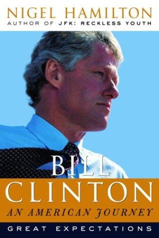 Bill Clinton: An American Journey: Great Expectations, Nigel Hamilton