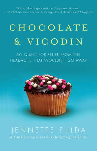 Chocolate & Vicodin: My Quest for Relief from the Headache that Wouldn't Go Away