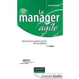 Le manager agile - 2e �dition:Agir autrement pour la survie des entreprises