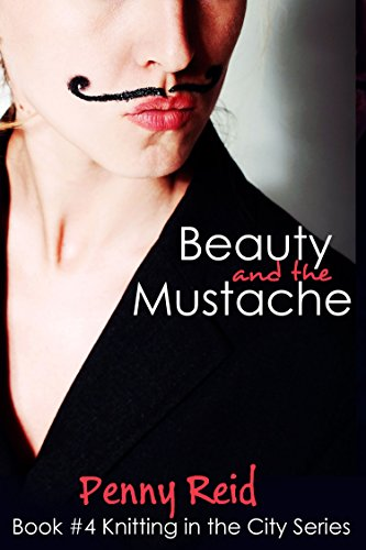 Penny Reid - Beauty and the Mustache: A Philisophical Romance (Knitting in the City Book 4)
