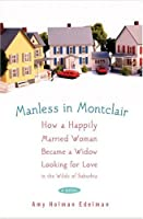 Manless in Montclair: How a Happily Married Woman Became a Widow Looking for Love in the Wilds of Suburbia