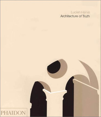 Architecture of Truth : The Cistercian Abbey of Le Thoronet, LUCIEN HERVE, FRANCOIS CALI PLUSGRANDEAVENTUREDUMONDE, FRANCOIS CALI ARCHITECTUREOFTRUTH