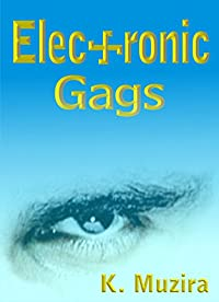 (FREE on 1/25) Electronic Gags:  A Dystopian Thriller by Kudakwashe Muzira - http://eBooksHabit.com
