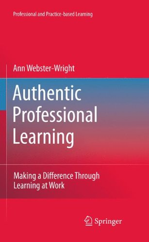 Authentic Professional Learning: Making a Difference Through Learning at Work: Volume 2 (Professional and Practice-based Learning)