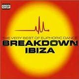 Breakdown Ibiza - the Very Best of Euphoric Dance