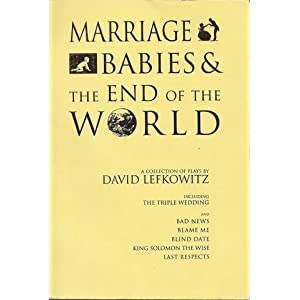 Marriage, Babies & the End of the World: A Collection of Plays By David Lefkowitz