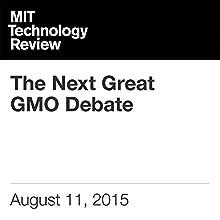 The Next Great GMO Debate (       UNABRIDGED) by Antonio Regalado Narrated by Elizabeth Wells
