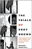 The Trials of Eroy Brown: The Murder Case That Shook the Texas Prison System (Jack and Doris Smothers Series in Texas History, Life, and Culture)