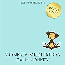 Calm Monkey Meditation – Meditation For A Calm Mind  by Benjamin P Bonetti Narrated by Benjamin P Bonetti