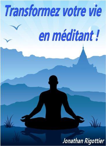 Transformez votre vie en méditant - Jonathan Rigottier [MULTI]