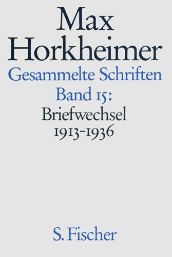 Max Horkheimer. Gesammelte Schriften - Gebundene Ausgaben: Band 15: <br /> Briefwechsel  1913-1936: Bd. 15