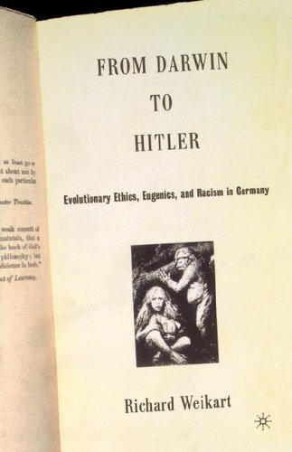 From Darwin to Hitler : Evolutionary Ethics, Eugenics, and Racism in Germany, RICHARD WEIKART