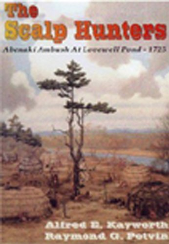 The Scalp Hunters: Abenaki Ambush at Lovewell Pond, 1725