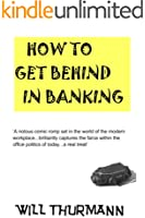 How to Get Behind in Banking (A Hilarious Comedy Thriller)