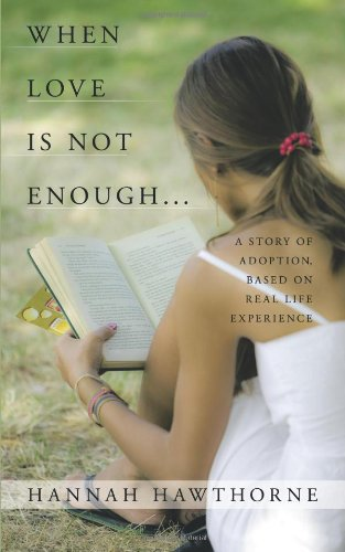 When Love Is Not Enough...: A Story of Adoption, Based on Real Life Experience