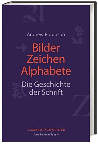 Bilder, Zeichen, Alphabete: Die Geschichte der Schrift, Buch