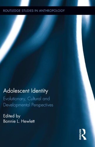 Adolescent Identity: Evolutionary, Cultural and Developmental Perspectives (Routledge Studies in Anthropology)