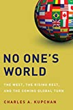 No One's World: The West, the Rising Rest, and the Coming Global Turn (Council on Foreign Relations (Oxford))