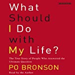 What Should I Do with My Life? The True Story of People Who Answered the Ultimate Question | Po Bronson