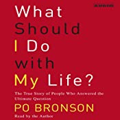 What Should I Do with My Life? The True Story of People Who Answered the Ultimate Question | [Po Bronson]