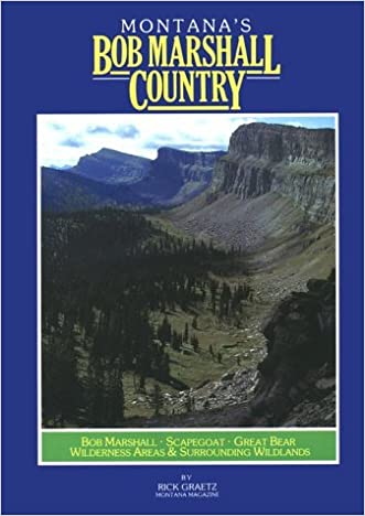 Montana's Bob Marshall Country: The Bob Marshall, Scapegoat, Great Bear Wilderness Areas and Surrouding Wildlands (Montana Geographic Series)