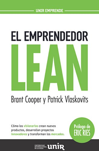 El emprendedor Lean: Cómo los visionarios crean nuevos productos, desarrollan proyectos innovadores y transforman los mercados