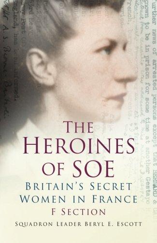 The Heroines of SOE: F Section: Britain's Secret Women in France