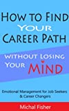 img - for How to Find Your Career Path without Losing Your Mind: Emotional Management for Job-Seekers and Career-Changers book / textbook / text book