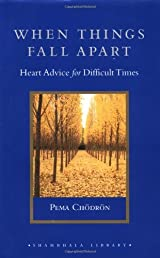 When Things Fall Apart: Heart Advice for Difficult Times (Shambhala Library)