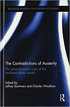 The Contradictions Of Austerity: The Socio-Economic Costs Of The Neoliberal Baltic Model (Routledge Studies In The European Economy)