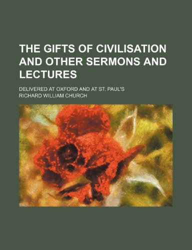 The gifts of civilisation and other sermons and lectures; delivered at Oxford and at St. Paul's