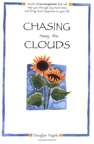 Chasing Away the Clouds: Words of Encouragement That Will Help You Through Any Hard Times and Bring More Happiness to Yo