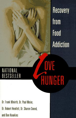 Love Hunger : Recovery from Food Addiction, Minirth,Frank
